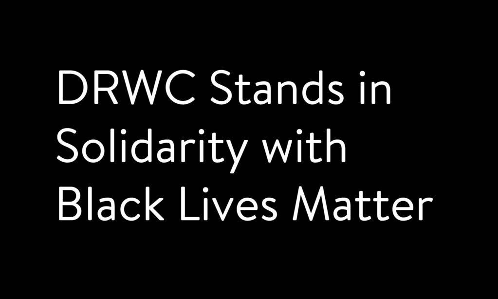 DRWC Stands in Solidarity with Black Lives Matter